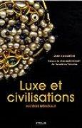 Luxe et civilisations: Histoire mondiale