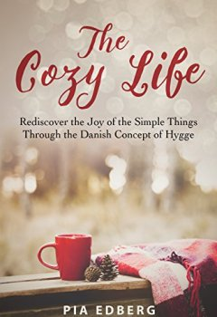 Livres Couvertures de The Cozy Life: Rediscover the Joy of the Simple Things Through the Danish Concept of Hygge (English Edition)