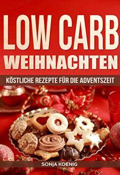 Buchdeckel von Low Carb Weihnachten: Köstliche Rezepte für die Adventszeit