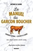 Le manuel du garçon boucher: Savoir cuisiner la viande