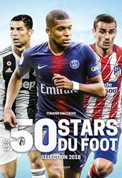 Livres Couvertures de Les 50 stars du foot: Sélection 2018