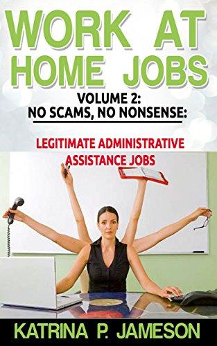 WORK AT HOME JOBS VOLUME 2: NO SCAMS NO NONSENSE: LEGITIMATE ADMINISTRATIVE ASSISTANT JOBS