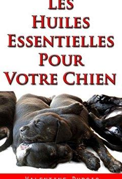 Livres Couvertures de Les huiles essentielles pour votre Chien: Des remèdes naturels et sûrs pour votre chien ou votre chiot