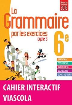 Livres Couvertures de La grammaire par les exercices 6e - Cahier de l'élève + licence élève 1 an sur viascola - Nouveau programme 2016