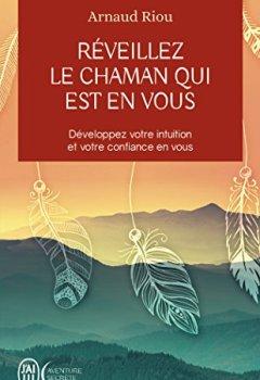 Livres Couvertures de Réveillez le chaman qui est en vous : Développez votre intuition et votre confiance en vous