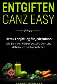 Buchdeckel von Entgiften ganz easy: Detox Entgiftung für jedermann. Wie Sie Ihren Körper entschlacken und dabei auch noch abnehmen.
