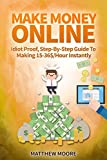 Make Money Online: Idiot Proof, Step-By-Step Guide To Making 15-36$ /Hour With Clickworker Instantly (Make Money Online, How To Make Money Online, Make ... For Beginners, Make Money Online 2015)