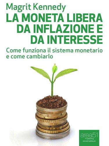 La moneta libera da inflazione e da interesse: Come funziona il sistema monetario e come cambiarlo (Economia Ecologia Tecnologia)