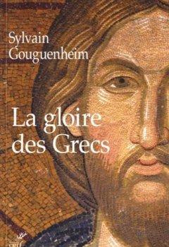 Livres Couvertures de La gloire des Grecs : Sur certains apports culturels de Byzance à l'Europe Romane (Xe-début du XIIIe siècle)