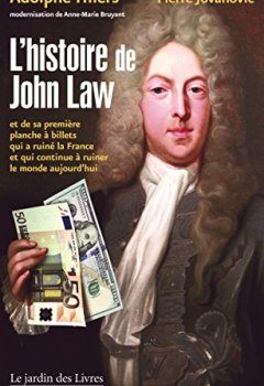 L'histoire de John Law : Et de sa première planche à billets qui a ruiné la France et qui continue à ruiner le monde aujourd'hui de Indie Author