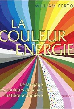 Livres Couvertures de La couleur énergie - Le langage des couleurs de la vie - Matière et lumière