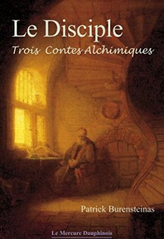 Livres Couvertures de Le Disciple: Trois contes alchimiques