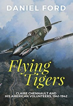 Buchdeckel von Flying Tigers: Claire Chennault and His American Volunteers, 1941-1942 (English Edition)
