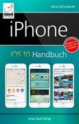 Buchdeckel von iPhone iOS 10 Handbuch: für iPhone 7 und 7 Plus, iPhone SE, 6s und 6s Plus, sowie 5s, 5c und 5