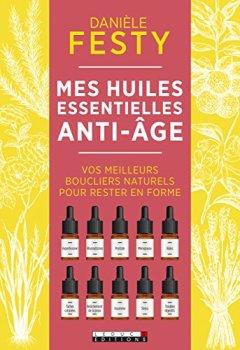 Livres Couvertures de Mes huiles essentielles anti-âge : vos meilleurs boucliers naturels pour rester en forme