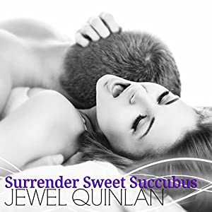 Surrender Sweet Succubus | [Jewel Quinlan]