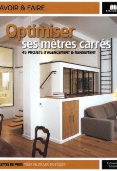 Livres Couvertures de Optimiser ses mètres carrés : 45 projets d'agencement & rangement