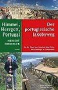Der portugiesische Jakobsweg – Himmel, Herrgott, Portugal: An der Küste von Lissabon über Porto nach Santiago de Compostela