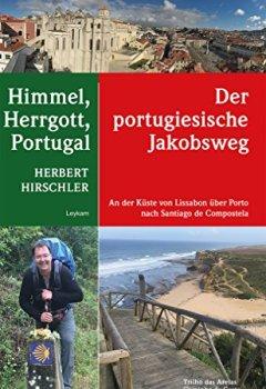 Buchdeckel von Der portugiesische Jakobsweg – Himmel, Herrgott, Portugal: An der Küste von Lissabon über Porto nach Santiago de Compostela