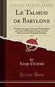 Le Talmud de Babylone, Vol. 1: Traduit En Langue Française Et Complété Par Celui de Jérusalem Et Par d'Autres Monumens de l'Antiquité Judaïque (Classic Reprint)