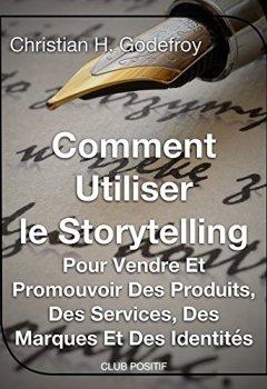 Livres Couvertures de Comment utiliser le storytelling pour vendre et promouvoir des produits, des services, des marques et des identités: Le guide du débutant pour maîtriser ... (Copywriting et marketing internet t. 1)