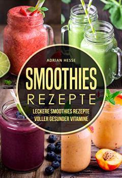 Buchdeckel von Smoothies Rezepte: Leckere Smoothies Rezepte Voller gesunder Vitamine