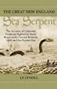 The Great New England Sea Serpent: An Account of Unknown Creatures Sighted by Many Respectable Persons Between 1638 and the Present Day