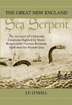 Buchdeckel von The Great New England Sea Serpent: An Account of Unknown Creatures Sighted by Many Respectable Persons Between 1638 and the Present Day