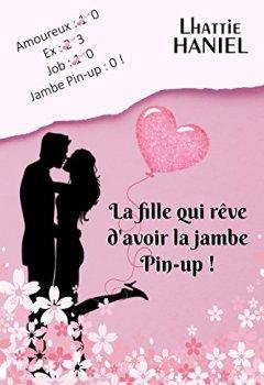 Livres Couvertures de La fille qui rêve d'avoir la jambe pin-up !: Comédie romantique - Chick-lit