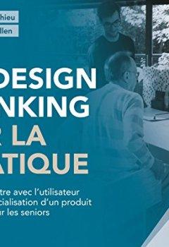 Livres Couvertures de Le design thinking par la pratique: De la rencontre avec l'utilisateur à la commercialisation d'un produit innovant pour les seniors