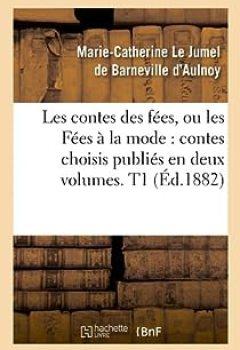 Livres Couvertures de Les contes des fées, ou les Fées à la mode : contes choisis publiés en deux volumes. T1 (Éd.1882)