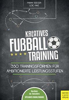 Buchdeckel von Kreatives Fußballtraining: 350 Trainingsformen für ambitionierte Leistungsstufen