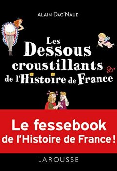 Livres Couvertures de Les dessous croustillants de l'Histoire de France