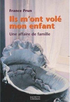 Livres Couvertures de Ils m'ont volé mon enfant : Une affaire de famille