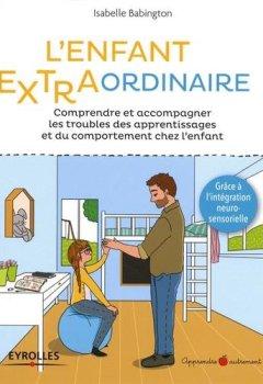 Livres Couvertures de L'enfant extra-ordinaire: Comprendre et soulager les troubles dys, de l'attention, des apprentissages et du comportement chez l'enfant