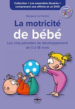 Livres Couvertures de La motricité de bébé: Les cinq périodes de développement de 0 à 18 mois. Comprenant une affiche et un DVD