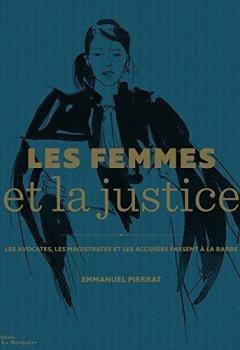 Livres Couvertures de Les Femmes et la justice. Les Avocates, les magist