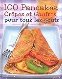 100 Pancakes, Crêpes Et Gaufres Pour Tous Les Goûts