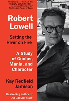 Livres Couvertures de Robert Lowell, Setting the River on Fire: A Study of Genius, Mania, and Character