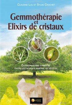 Livres Couvertures de Gemmothérapie et Elixirs de cristaux - Extraordinaire synergie entre les mondes minéral et végétal