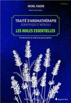 Livres Couvertures de Traité d'aromathérapie scientifique et médicale - Les huiles essentielles - Fondements et aides à la prescription