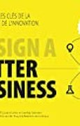 Design a Better Business : Les nouvelles clés de la stratégie et de l'innovation