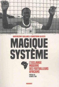 Livres Couvertures de Magique système: L esclavage moderne des footballeurs africains