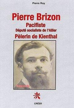 Livres Couvertures de Pierre Brizon pacifiste : Député socialiste de l'Allier, pélerin de Kienthal