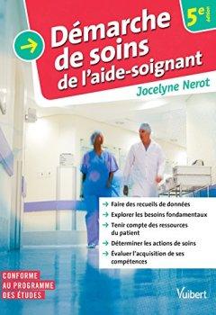 Livres Couvertures de La démarche de soins de l'aide-soignant -Recueil de données - Besoins fondamentaux - Actions de soins