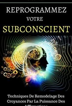 Livres Couvertures de Reprogrammez Votre Subconscient: Techniques De Remodelage Des Croyances Par La Puissance Des Affirmations