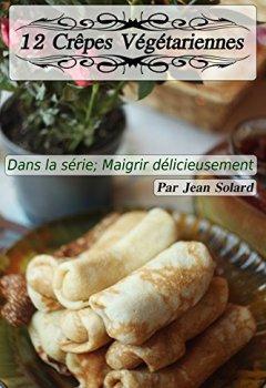 Livres Couvertures de 12 Crêpes Végétariennes (Maigrir Délicieusement t. 1)