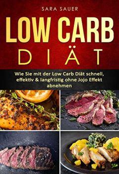Buchdeckel von Low Carb Diät: Wie Sie mit der Low Carb Diät schnell, effektiv & langfristig ohne Jojo Effekt abnehmen