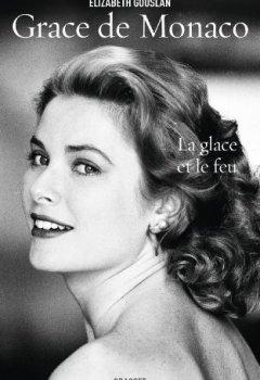 Livres Couvertures de Grace de Monaco : La glace et le feu - biographie (Documents Français)
