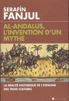 Livres Couvertures de Al Andalous, l'invention d'un mythe: La réalité historique de l'Espagne des trois cultures